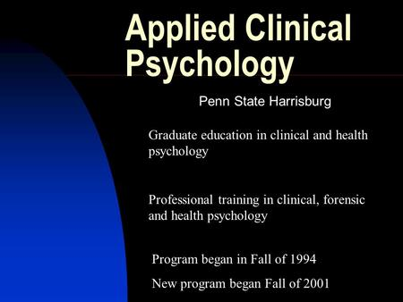 Applied Clinical Psychology Graduate education in clinical and health psychology Professional training in clinical, forensic and health psychology Program.