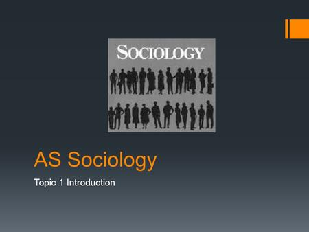 AS Sociology Topic 1 Introduction.