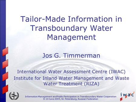 Information Management and Public Participation in Transboundary Water Cooperation 8-10 June 2005, St. Petersburg, Russian Federation Tailor-Made Information.