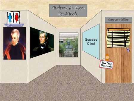 Curator's Office Andrew Jackson By: Nicole Sources Cited.