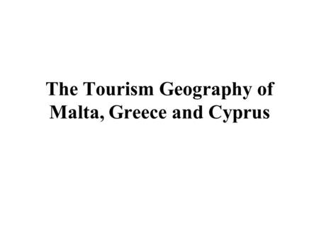 The Tourism Geography of Malta, Greece and Cyprus.