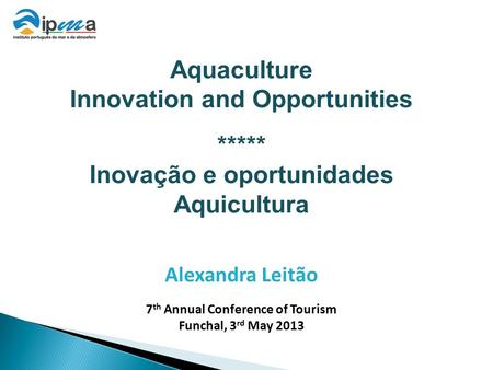 VII CAT Madeira. 3 rd May 2013 Aquaculture: Innovation and Opportunities Aquaculture Innovation and Opportunities ***** Inovação e oportunidades Aquicultura.