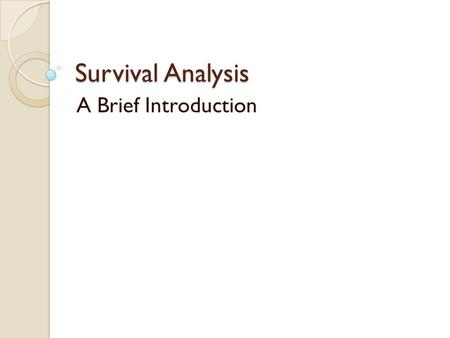Survival Analysis A Brief Introduction. 2 3 1. Survival Function, Hazard Function In many medical studies, the primary endpoint is time until an event.