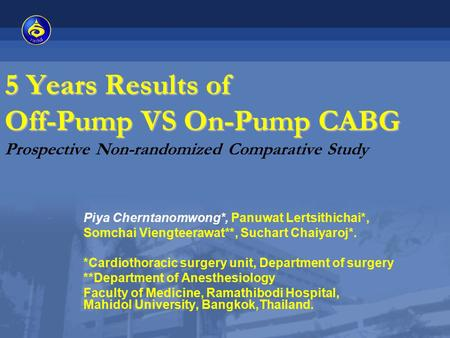 5 Years Results of Off-Pump VS On-Pump CABG 5 Years Results of Off-Pump VS On-Pump CABG Prospective Non-randomized Comparative Study Piya Cherntanomwong*,