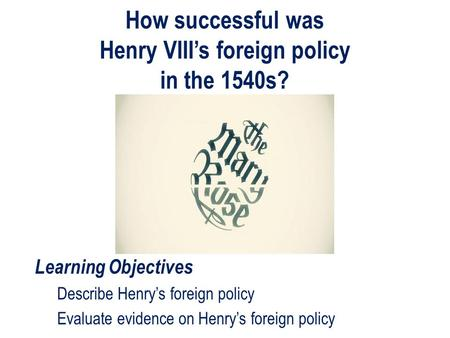 'how far was henrys foreign policy The subject-matter is english foreign policy each contributor goes his or her own way john currin argues that henry vii's policy was much.