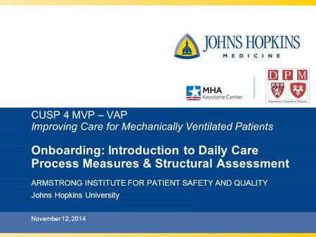 CUSP 4 MVP – VAP Improving Care for Mechanically Ventilated Patients Onboarding: Introduction to Daily Care Process Measures & Structural Assessment ARMSTRONG.