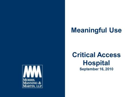 Criteria for HIT Stimulus Funding: Meaningful Use and Certification Requirements May 4, 2010 Meaningful Use Critical Access Hospital September 16, 2010.