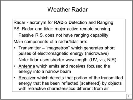 1 Weather Radar Radar - acronym for RADio Detection and Ranging PS: Radar and lidar: major active remote sensing Passive R.S. does not have ranging capability.