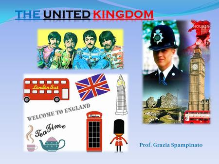 Prof. Grazia Spampinato. Great Britain and the United Kingdom Great Britain is the official name given to the two kingdoms of England and Scotland, and.