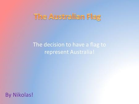The decision to have a flag to represent Australia! By Nikolas!