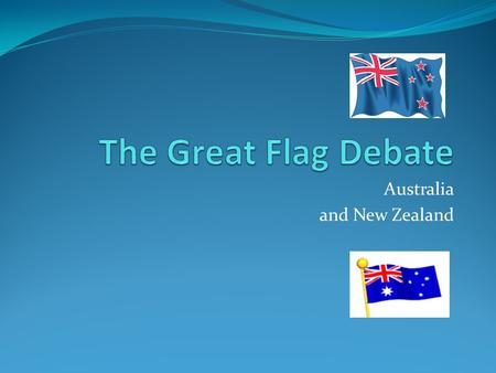 Australia and New Zealand. Pre-Assessment Questions 1.What flag do Australia and New Zealand have in common on their flags? 2. Why do you think some people.