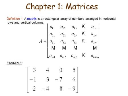Chapter 1: Matrices Definition 1: A matrix is a rectangular array of numbers arranged in horizontal rows and vertical columns. EXAMPLE: