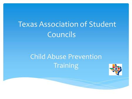 Texas Association of Student Councils Child Abuse Prevention Training.