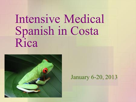 Intensive Medical Spanish in Costa Rica January 6-20, 2013.