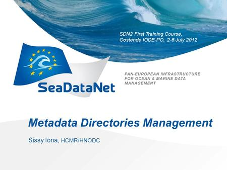 SDN2 First Training Course, Oostende IODE-PO, 2-6 July 2012 Metadata Directories Management Sissy Iona, HCMR/HNODC.
