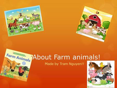 About Farm animals! Made by Tram Nguyen!!.