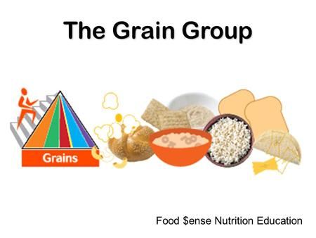 The Grain Group Food $ense Nutrition Education. The Grain group is an important part of MyPyramid.