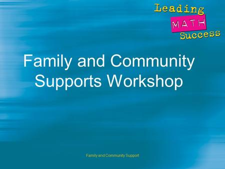 Family and Community Support Family and Community Supports Workshop.