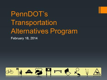 PennDOT's Transportation Alternatives Program February 18, 2014.