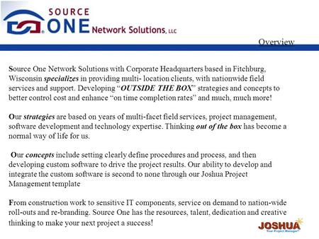 Source One Network Solutions with Corporate Headquarters based in Fitchburg, Wisconsin specializes in providing multi- location clients, with nationwide.