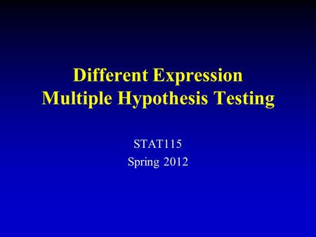 Different Expression Multiple Hypothesis Testing STAT115 Spring 2012.
