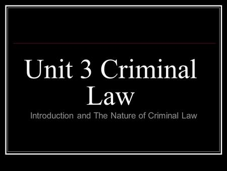 Unit 3 Criminal Law Introduction and The Nature of Criminal Law.