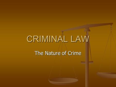 CRIMINAL LAW The Nature of Crime.