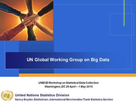 UN Global Working Group on Big Data UNECE Workshop on Statistical Data Collection Washington, DC 29 April – 1 May 2015 United Nations Statistics Division.