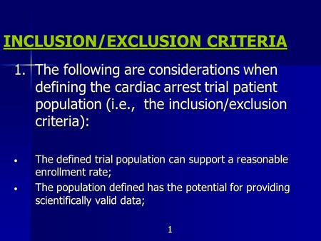 INCLUSION/EXCLUSION CRITERIA 1. The following are considerations when defining the cardiac arrest trial patient population (i.e., the inclusion/exclusion.