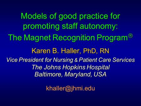 Models of good practice for promoting staff autonomy: The Magnet Recognition Program  Karen B. Haller, PhD, RN Vice President for Nursing & Patient Care.