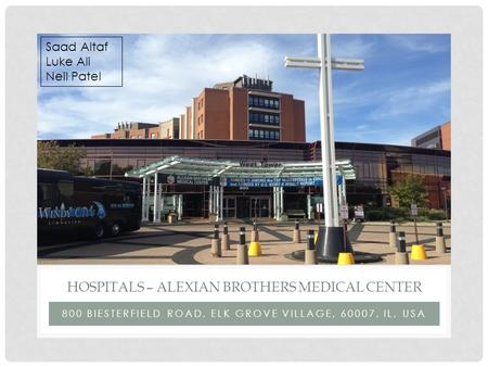 800 BIESTERFIELD ROAD, ELK GROVE VILLAGE, 60007, IL, USA HOSPITALS – ALEXIAN BROTHERS MEDICAL CENTER Saad Altaf Luke Ali Neil Patel.