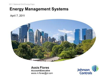 2011 National Grid Energy Expo Proprietary & Confidential 1 Energy Management Systems 2011 National Grid Energy Expo April 7, 2011 Assis Flores Account.