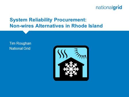 System Reliability Procurement: Non-wires Alternatives in Rhode Island Tim Roughan National Grid.