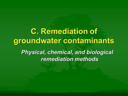 C. Remediation of groundwater contaminants Physical, chemical, and biological remediation methods.