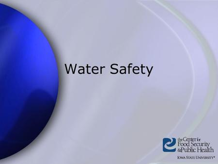 Water Safety. Center for Food Security and Public Health Iowa State University 2004 Water Use Ground water − Underground aquifers − Many contaminants.