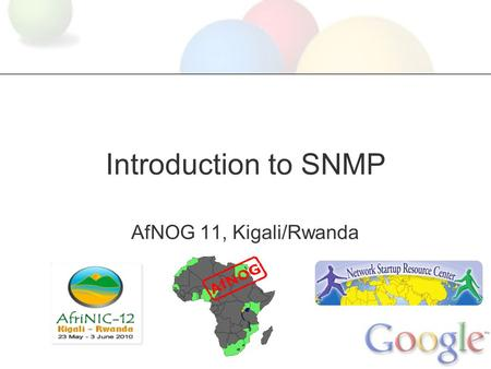 Introduction to SNMP AfNOG 11, Kigali/Rwanda. What is SNMP? SNMP - Simple Network Management Protocol Industry standard protocol to manage network equipment.