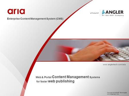 A Product of Enterprise Content Management System (CMS) www.angleritech.com/aria Web & Portal Content Management Systems for faster web publishing Copyright.