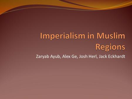 Zaryab Ayub, Alex Ge, Josh Herl, Jack Eckhardt. Introduction In the 1500s, the land from western Africa to Southeast Asia was Muslim territory There were.