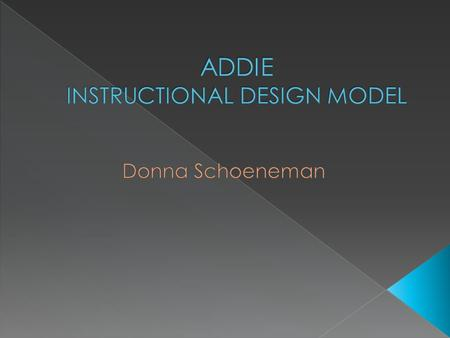 ADDIE is the instructional design model most commonly used in the field of education and training which represents the five stages of development.