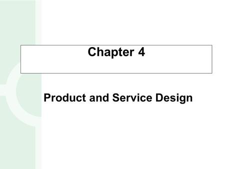 Chapter 4 Product and Service Design.