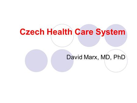 Czech Health Care System David Marx, MD, PhD. 2 Motto: Where there is no vision, people perish. Proverbs, 29,18.