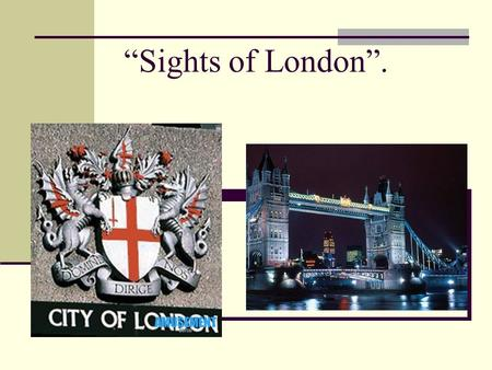 """Sights of London"".. Present Perfect Tense have drunk has left have made has started has phoned have cleaned has arrived have washed have drunk has left."