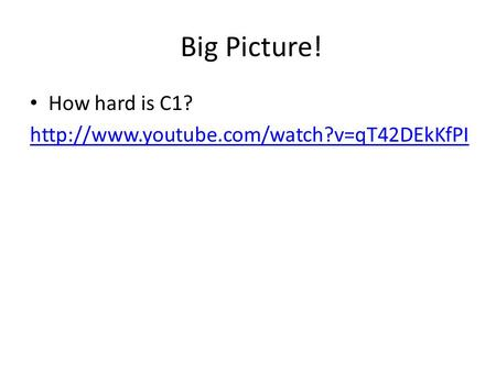 Big Picture! How hard is C1?