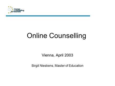 Vienna, April 2003 Birgit Nieskens, Master of Education Online Counselling.