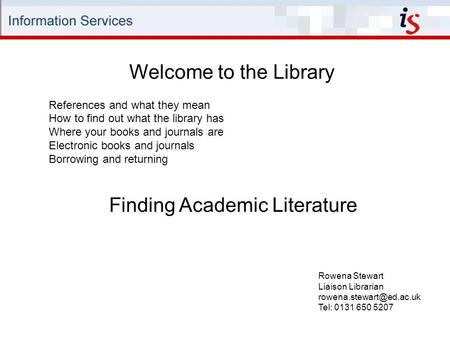 Welcome to the Library Rowena Stewart Liaison Librarian Tel: 0131 650 5207 References and what they mean How to find out what the.