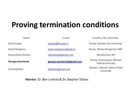 Proving termination conditions Name  Country, City, University Omer Subasi Turkey, Istanbul, Koc University Anton Dergunov