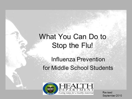 What You Can Do to Stop the Flu! Influenza Prevention for Middle School Students Revised September 2010.