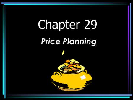 Chapter 29 Price Planning. What is Price? Price – is the value of money placed on a good or a service. The seller's objective is to set a price high enough.