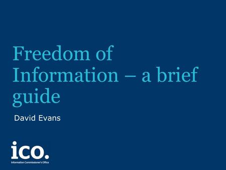 Freedom of Information – a brief guide David Evans.
