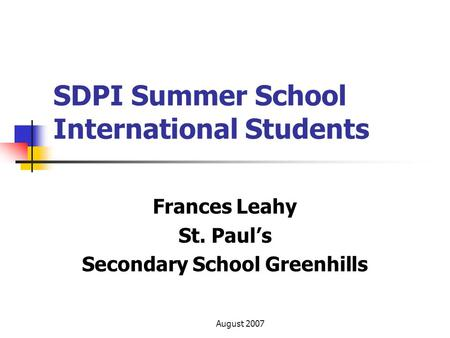 August 2007 SDPI Summer School International Students Frances Leahy St. Paul's Secondary School Greenhills.